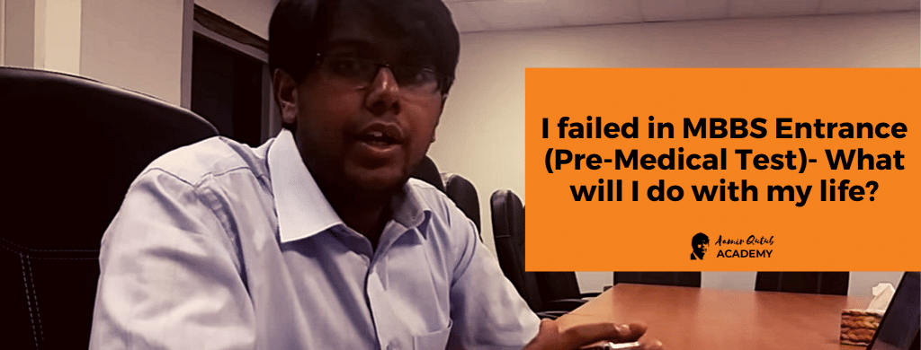 I-failed-in-MBBS-Entrance-Pre-Medical-Test-What-will-I-do-with-my-life_