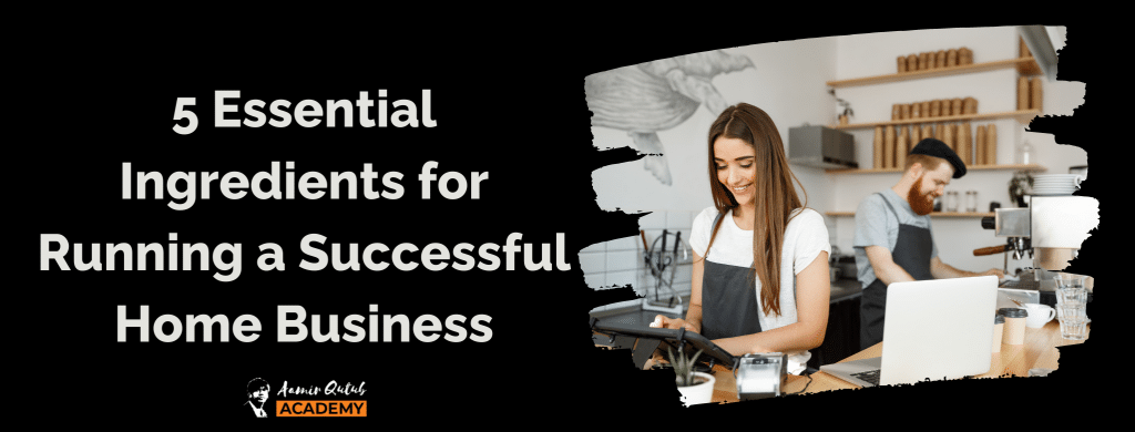 5-Essential-Ingredients-for-Running-a-Successful-Home-Business