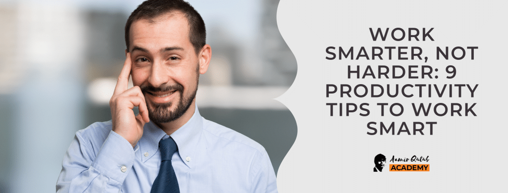 Work-Smarter-Not-Harder_-9-Productivity-Tips-To-Work-Smart