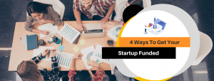 4-Ways-To-Get-Your-Startup-Funded